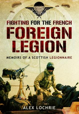 Fighting for the French Foreign Legion : Memoirs of a Scottish Legionnaire