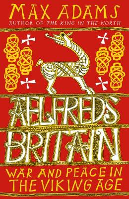 Picture of Aelfred's Britain : War and Peace in the Viking Age