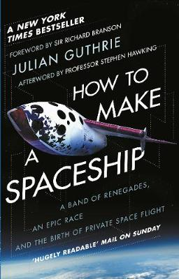 Picture of How to Make a Spaceship : A Band of Renegades, an Epic Race and the Birth of Private Space Flight