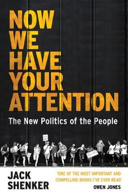Now We Have Your Attention : The New Politics of the People