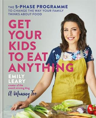 Picture of Get Your Kids to Eat Anything : The 5-phase programme to change the way your family thinks about food