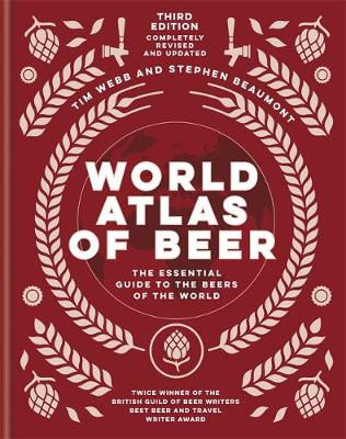 World Atlas of Beer : THE ESSENTIAL NEW GUIDE TO THE BEERS OF THE WORLD