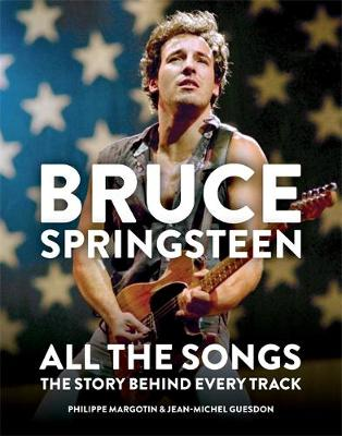 Bruce Springsteen: All the Songs : The Story Behind Every Track