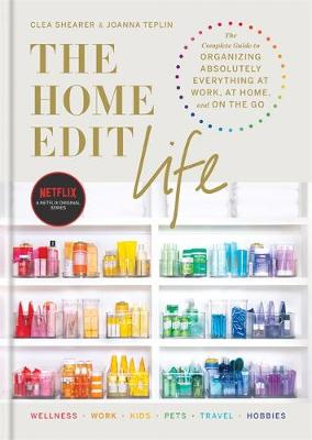 Picture of The Home Edit Life : The Complete Guide to Organizing Absolutely Everything at Work, at Home and On the Go, A Netflix Original Series