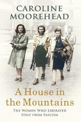 Picture of A House in the Mountains : The Women Who Liberated Italy from Fascism