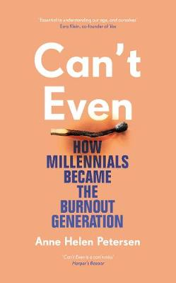 Picture of Can't Even : How Millennials Became the Burnout Generation