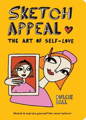 Sketch Appeal: The Art of Self-Love : Sketch and express yourself like never before!
