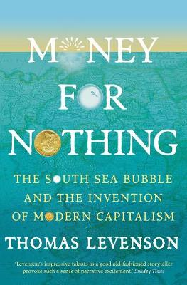 Picture of Money For Nothing : The South Sea Bubble and the Invention of Modern Capitalism