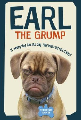 Picture of Earl the Grump: If Every Dog Has His Day, Then Where the Hell is Mine?