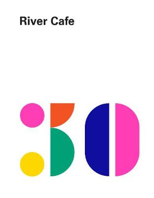 Picture of River Cafe 30: Simple Italian recipes from an iconic restaurant