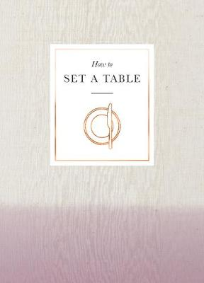 Picture of How to Set a Table : Inspiration, ideas and etiquette for hosting friends and family