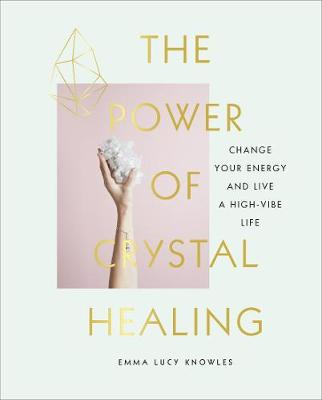 Picture of The Power of Crystal Healing : Change Your Energy and Live a High-vibe Life