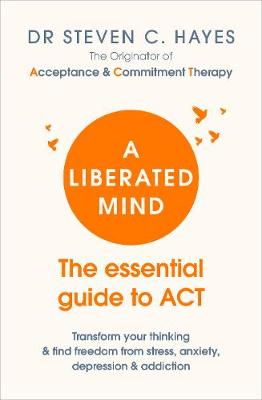 Picture of A Liberated Mind : The essential guide to ACT