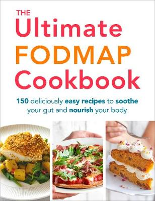 Picture of The Ultimate FODMAP Cookbook : 150 deliciously easy recipes to soothe your gut and nourish your body