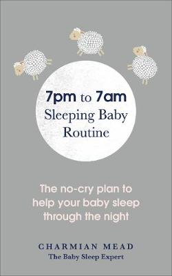 Picture of 7pm to 7am Sleeping Baby Routine : The no-cry plan to help your baby sleep through the night