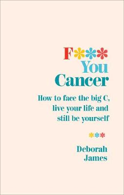 Picture of F*** You Cancer : How to face the big C, live your life and still be yourself