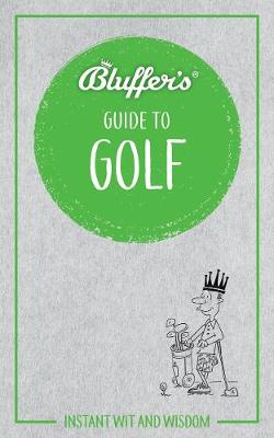 Picture of Bluffer's Guide to Golf : Instant Wit & Wisdom