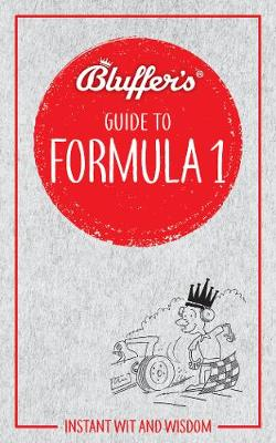 Picture of Bluffer's Guide to Formula 1 : Instant Wit & Wisdom