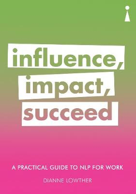 Picture of A Practical Guide to NLP for Work : Influence, Impact, Succeed