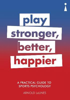 Picture of A Practical Guide to Sport Psychology: Play Stronger, Better, Happier