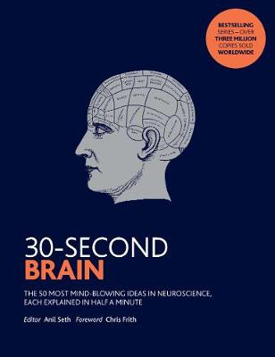 Picture of 30-Second Brain : The 50 most mind-blowing ideas in neuroscience, each explained in half a minute