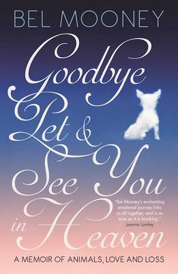 Picture of Goodbye Pet, and See You in Heaven : A Memoir of Animals, Love and Loss