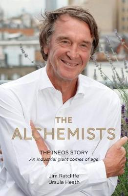 Picture of The Alchemists : The INEOS Story - An Industrial Giant Comes of Age
