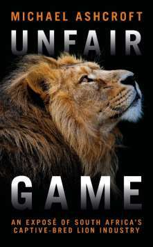 Unfair Game : An expose of South Africa's captive-bred lion industry