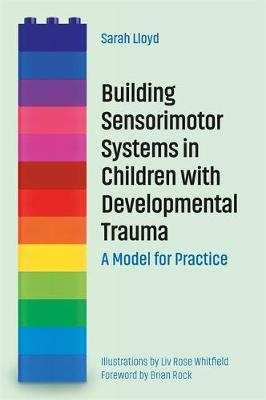Picture of Building Sensorimotor Systems in Children with Developmental Trauma : A Model for Practice