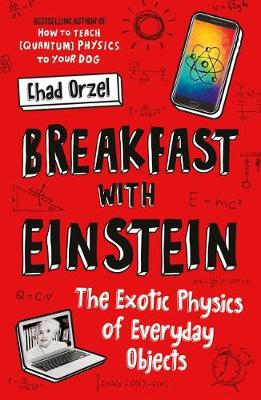 Picture of Breakfast with Einstein : The Exotic Physics of Everyday Objects