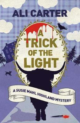 A Trick of the Light : A Highland Mystery featuring Susie Mahl