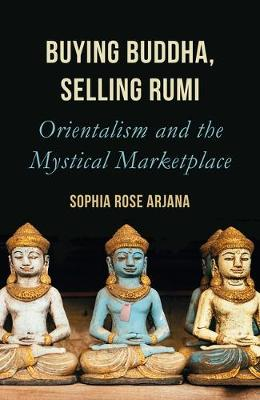 Picture of Buying Buddha, Selling Rumi : Orientalism and the Mystical Marketplace