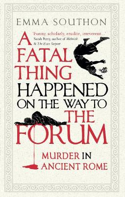 Picture of A Fatal Thing Happened on the Way to the Forum : Murder in Ancient Rome
