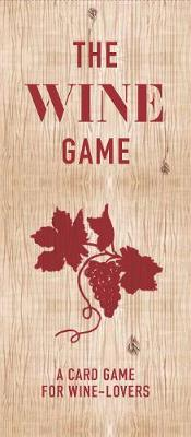 The Wine Game : A Card Game for Wine Lovers