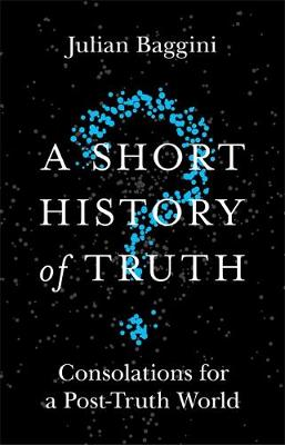 Picture of A Short History of Truth : Consolations for a Post-Truth World
