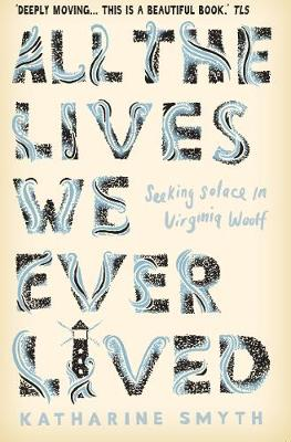 Picture of All the Lives We Ever Lived : Seeking Solace in Virginia Woolf