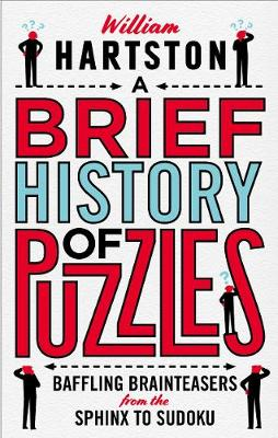 Picture of A Brief History of Puzzles : 120 of the World's Most Baffling Brainteasers from the Sphinx to Sudoku