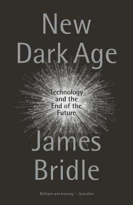 Picture of New Dark Age : Technology and the End of the Future