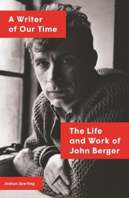 Picture of A Writer of Our Time : The Life and Work of John Berger