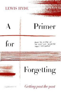 Picture of A Primer for Forgetting : Getting Past the Past