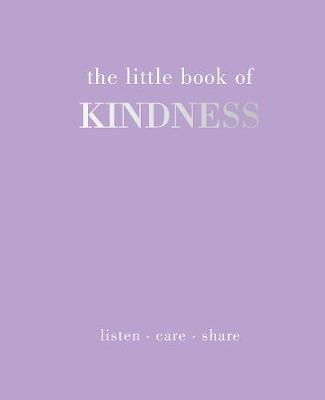 The Little Book of Kindness : Listen. Care. Share