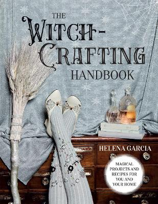 The Witch-Crafting Handbook : Magical Projects and Recipes for You and Your Home