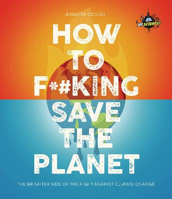 IFLScience! How to F**king Save the Planet : The Brighter Side of the Fight Against Climate Change