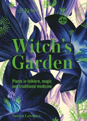 Kew - The Witch's Garden : Plants in Folklore, Magic and Traditional Medicine