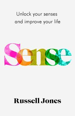 Sense : Unlock Your Senses and Improve Your Life