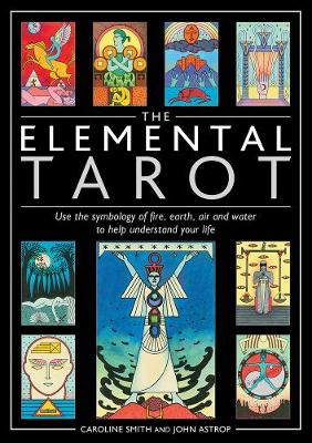 The Elemental Tarot : Use the symbology of fire, earth, air and water to help understand your life