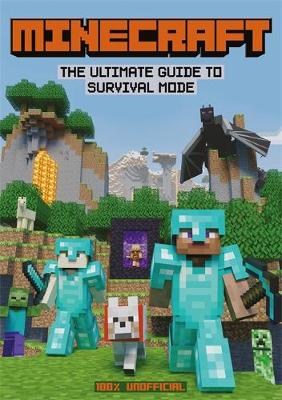 Minecraft: The Ultimate Guide to Survival Mode : 100% Unofficial