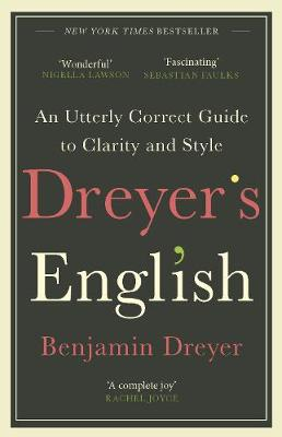 Picture of Dreyer's English: An Utterly Correct Guide to Clarity and Style : The UK Edition