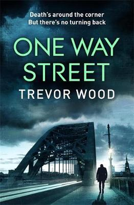 One Way Street : A gritty and addictive crime thriller. For fans of Val McDermid and Ian Rankin