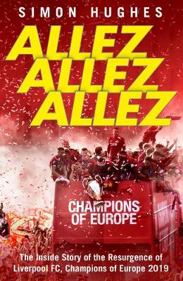 Picture of Allez Allez Allez : The Inside Story of the Resurgence of Liverpool FC, Champions of Europe 2019